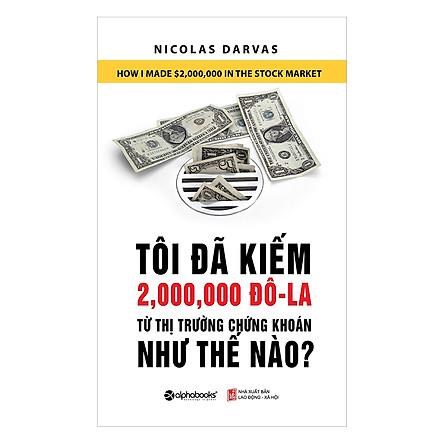 Sách – Tôi Đã Kiếm Được 2.000.000 Đô-la Từ Thị Trường Chứng Khoán Như Thế Nào
